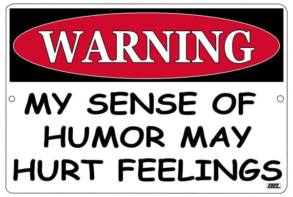 "An image of a black and white funny metal sign from Nuddamakers that says ""Warning: My sense of humor may hurt feelings"" in black and white writing"