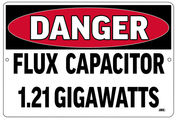 "An image of a black, red, and white funny metal danger sign that says ""Danger: Flux Capacitor 1.21 gigawatts"""
