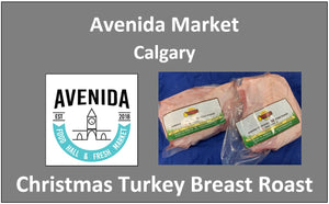 Turkey Breast Roast Deposit. - Pickup is at Avenida Market in Calgary on Dec 23 11am to 6pm