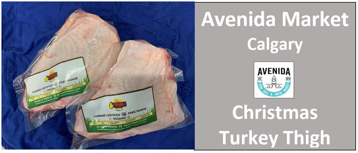 Turkey Thigh Deposit. Pickup at Avenida Market in Calgary on Dec 23 11am to 6pm.