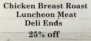 Chicken Breast Roast Luncheon Meat/Deli Ends 10 pkg