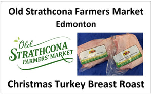 Turkey Breast Roast Deposit. - Pickup at the Old Strathcona Market in Edmonton on Dec 23 8am to 3pm