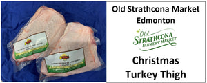 Turkey Thigh Deposit. Pickup at Old Strathcona Farmers Market in Edmonton on Dec 23 8am to 3pm.