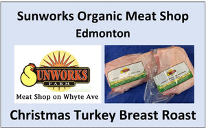 Turkey Breast Roast Deposit. - Pickup is at Sunworks Organic Meat Shop Edmonton on Dec 23 4pm to 9pm