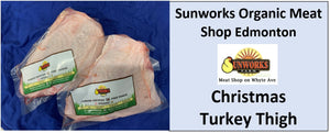Turkey Thigh Deposit. Pickup at Sunworks Organic Meat Shop in Edmonton on Dec 23 4pm to 9pm.