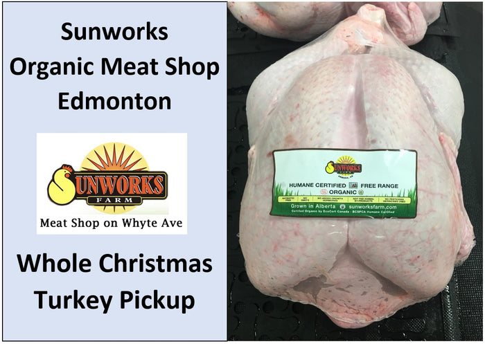 Whole Christmas Turkey Deposit. Pickup is at Sunworks Organic Meat Shop, Edmonton, Dec 23 4pm to 9pm