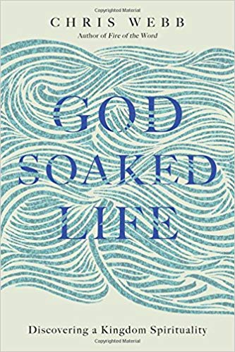 God Soaked Life: Discovering a Kingdom Spirituality (Webb) (Paperback)