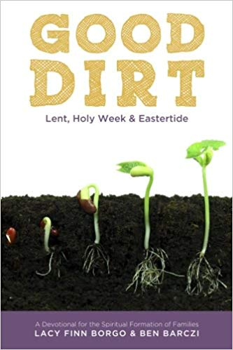 Good Dirt: Lent, Holy Week & Eastertide (Volume 2)