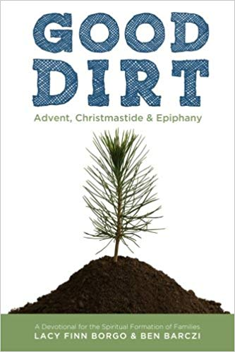 Good Dirt: Advent, Christmastide & Epiphany (Volume 1)