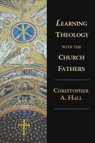 Learning Theology with the Church Fathers (Chris Hall)