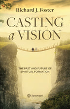 Load image into Gallery viewer, Casting a Vision: The Past and Future of Spiritual Formation by Richard J. Foster (Bulk)