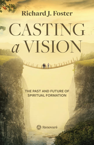 Casting a Vision: The Past and Future of Spiritual Formation by Richard J. Foster (Bulk)