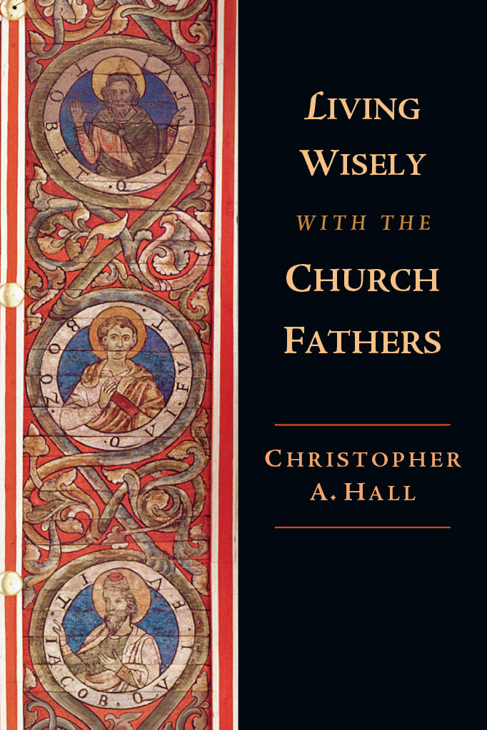 Living Wisely with the Church Fathers (Chris Hall)