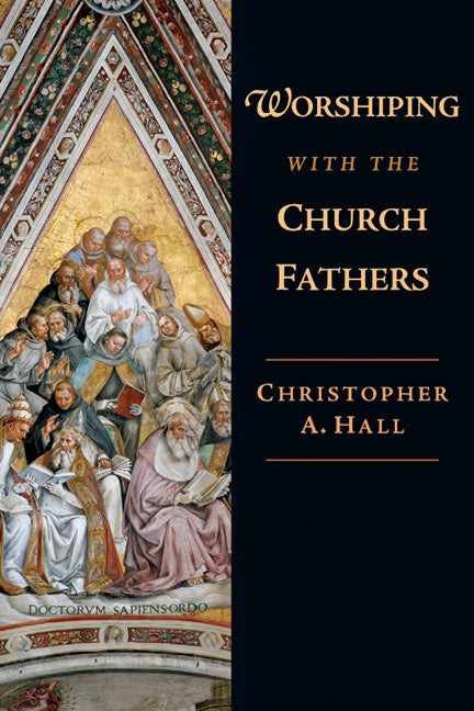 Worshiping with the Church Fathers (Hall)