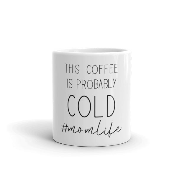 This Coffee Is Probably Cold #momlife Mug