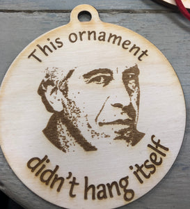 This Ornament didn't Hang Itself