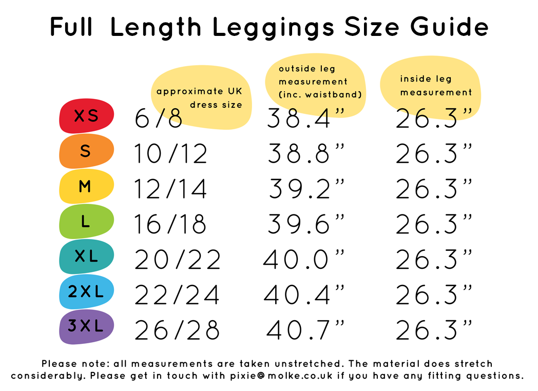 Full length leggings size guide: size 6/8 - XS, size 10/12- S, size 12/14 - M, size 16/18 - L, size 20/22 - XL, size 22/24 - 2XL, size 26/28 - 3XL. Please email pixie@molke.co.uk if you have any questions about sizing.