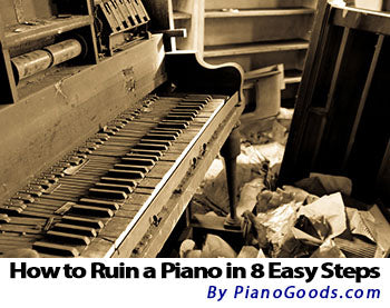 How to Ruin a Piano in 8 Easy Steps