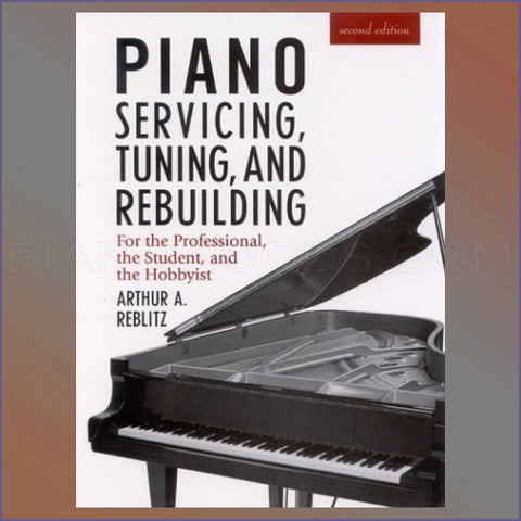 Piano Servicing, Tuning and Rebuilding (Reblitz)