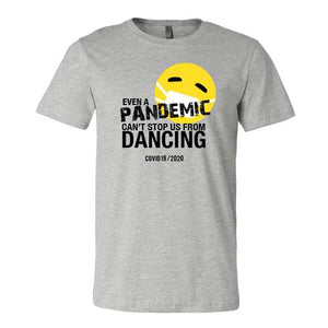 A Pandemic Can't Keep us From Dancing Tee