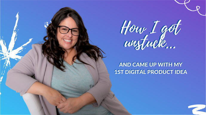 Your first digital product: How to get unstuck and get started