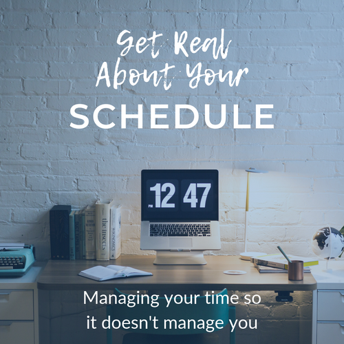 Get Real About Your Schedule: Managing your time so it doesn't manage you
