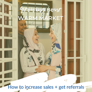Growing Your Warm Market: How to increase sales + get referrals