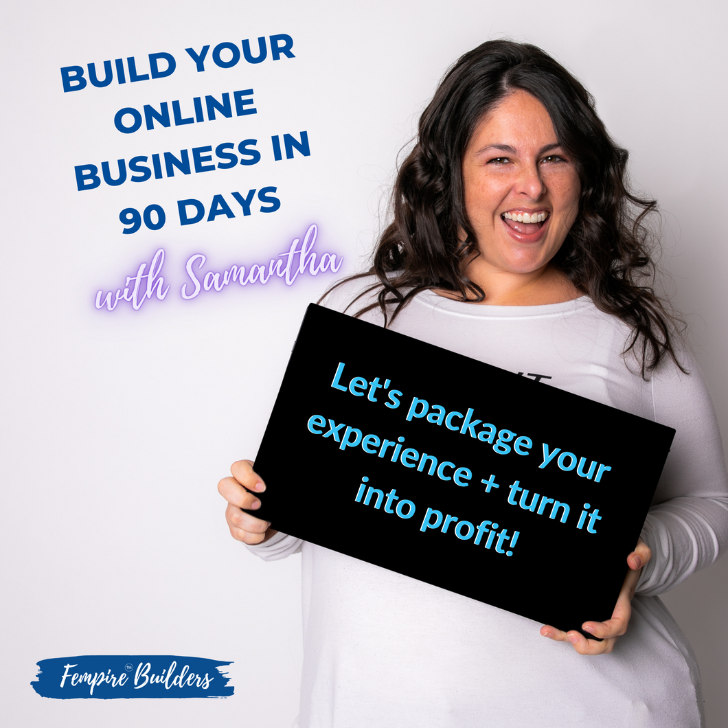 Build an online business in 90 days with Samantha! (One-Time Payment Option)