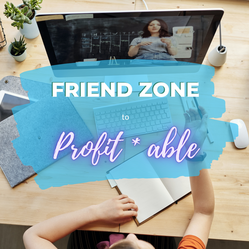 Friend Zone to Profitable - After the Event