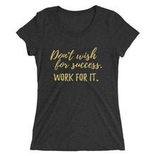Load image into Gallery viewer, Don't wish for success. Work for it. | Ladies' short sleeve t-shirt