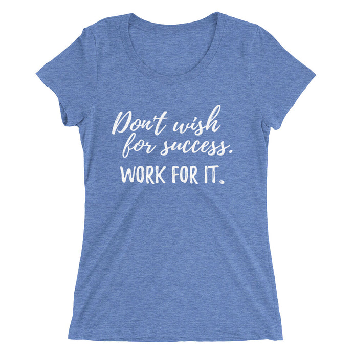 Don't wish for success. Work for it. | Ladies' short sleeve t-shirt