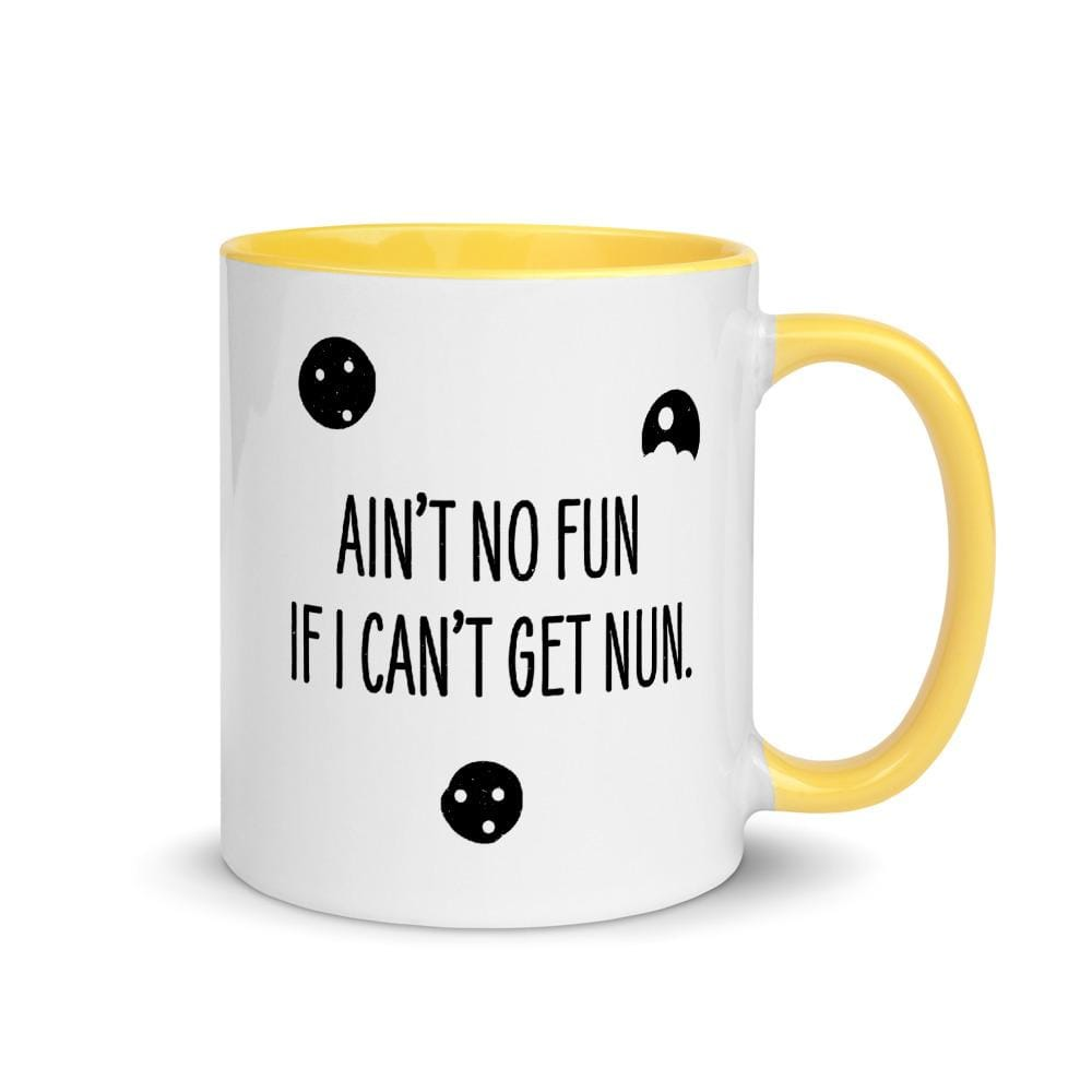 Nunbelievable 11 Oz Ceramic Mug - Ain't No Fun If I Can't Get Nun.