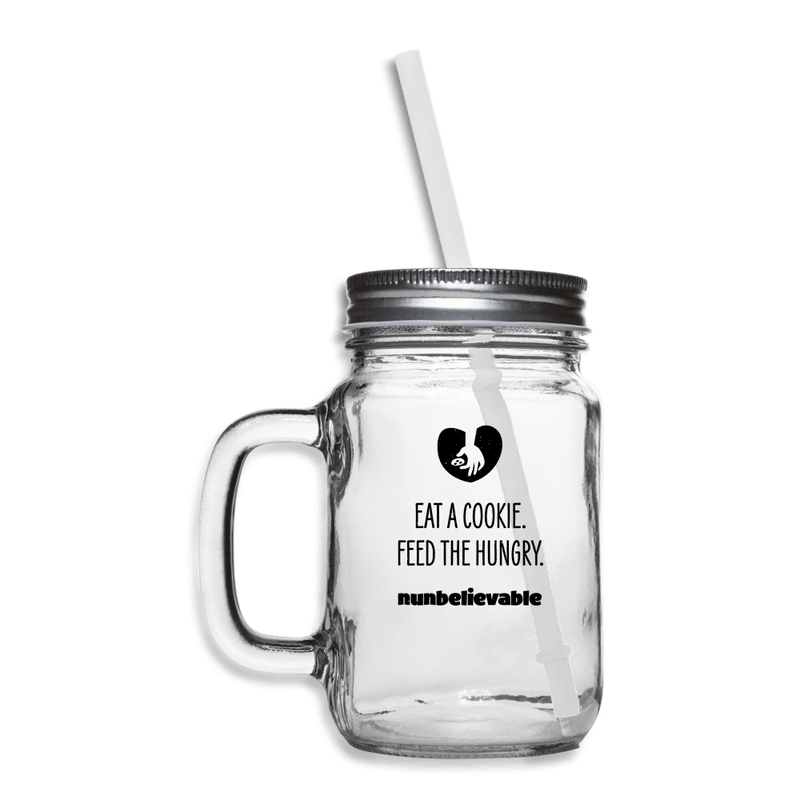 Eat a Cookie. Feed the Hungry. Mason Jar - clear