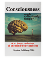 Consciousness Made Ridiculously Simple: A Serious Resolution of the Mind/Body Problem