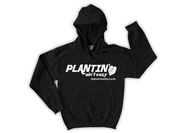 Plantin' Ain't Easy Hoodie- Heart Shaped Leaves Merch