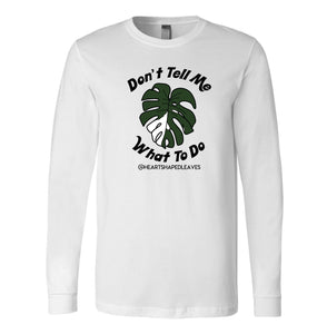 Don't Tell Me What To Do Long Sleeve- Heart Shaped Leaves Merch