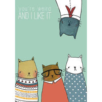 You're Weird And I Like It Card