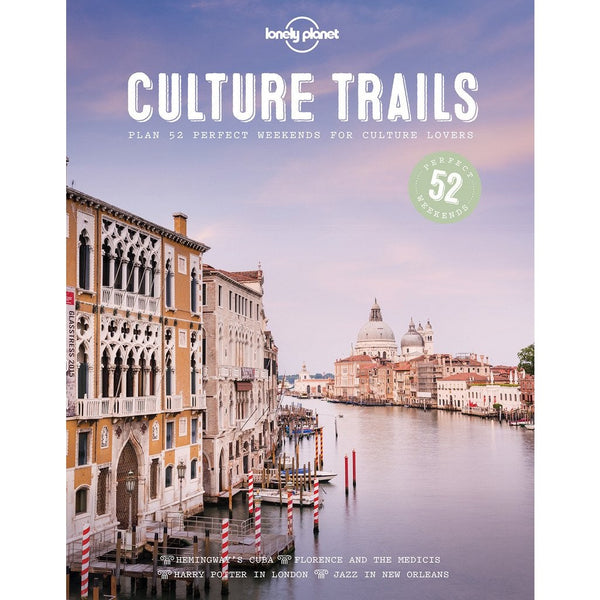 Culture Trails: 52 Perfect Weekends For Culture Lovers