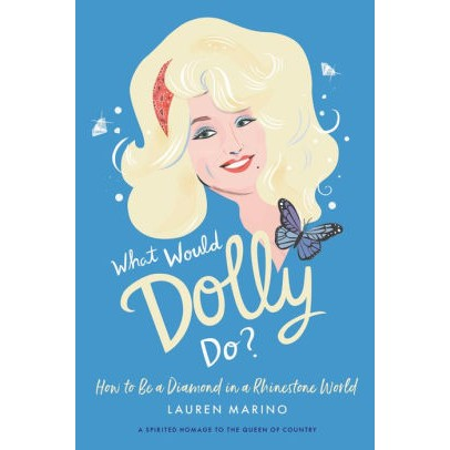What Would Dolly Do: How To Be A Diamond in A Rhinestone World