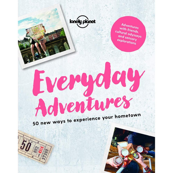 Everyday Adventures - 50 New Ways To Experience Your Hometown