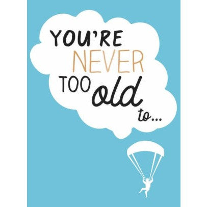 You're Never Too Old To...