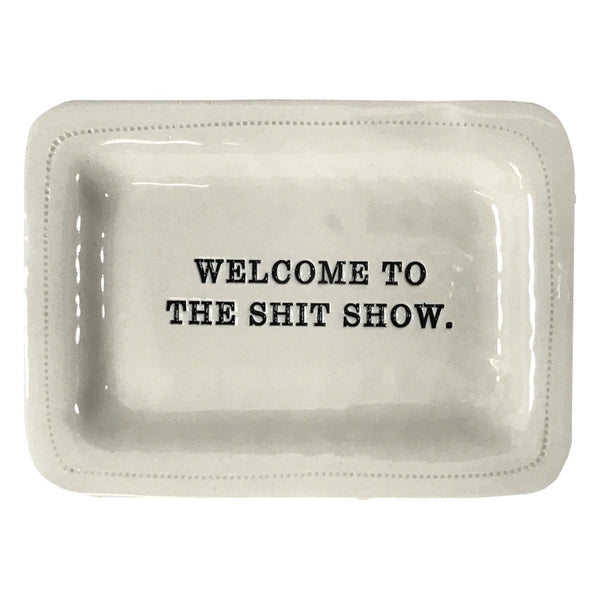 Welcome To the Shit Show Ceramic Dish