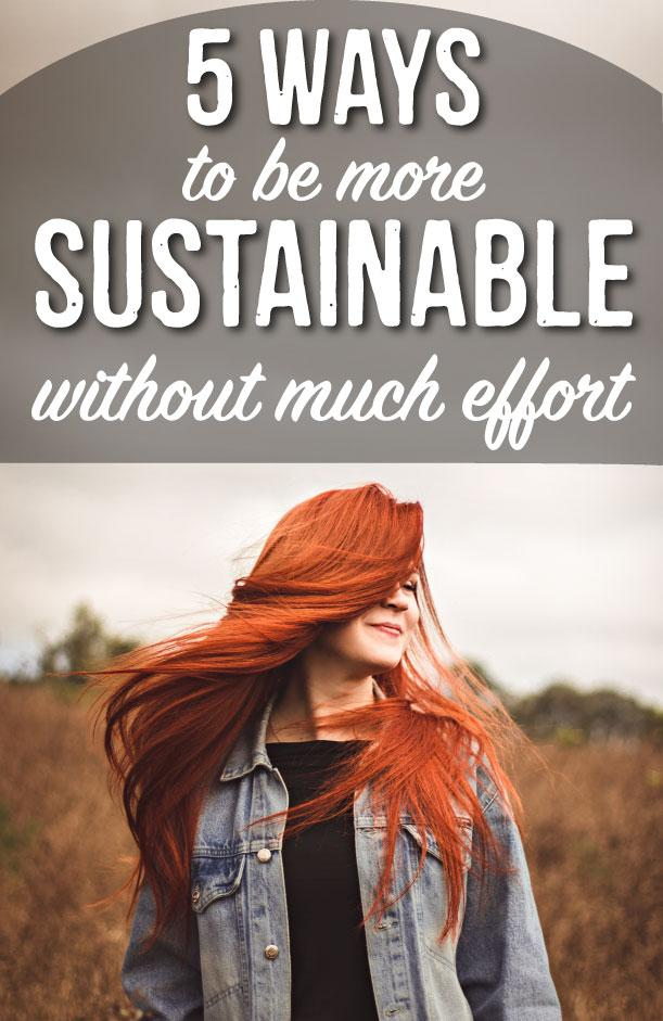 5 Ways to be more Sustainable without much effort. | The Dirt - Super Natural Personal Care
