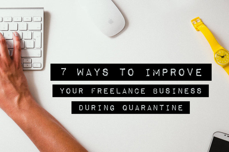 7 Ways to Improve Your Freelance Business During Quarantine | The Dirt - Super Natural Personal Care