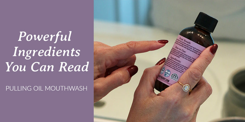 Powerful Ingredients You Can Read — Pulling Oil Mouthwash