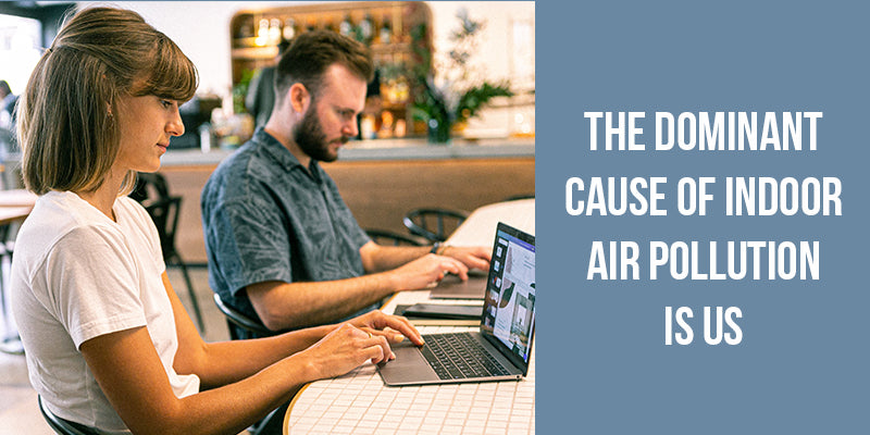 The Dominant Cause of Indoor Air Pollution is Us