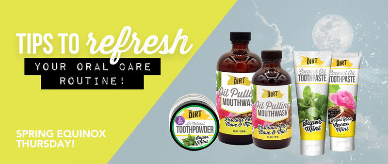 Spring Equinox: Refresh Your Oral Care Routine | The Dirt - Super Natural Personal Care