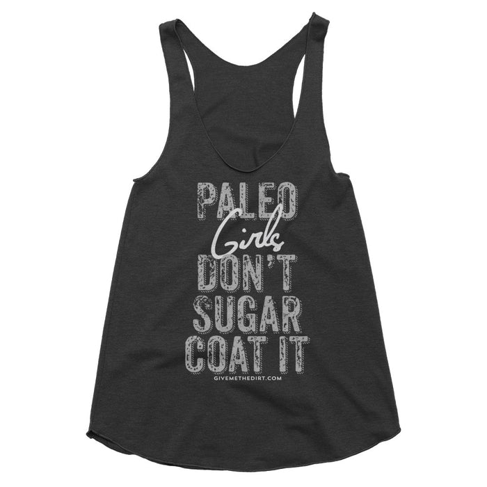 Paleo Girls Don't Sugar Coat It - Women's Tank - The Dirt - Super Natural Personal Care