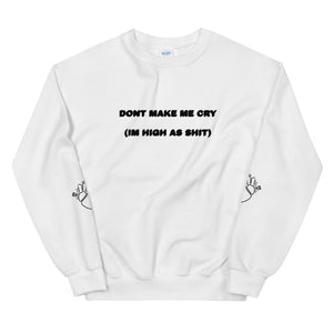 DONT MAKE ME CRY IM HIGH SWEATSHIRT
