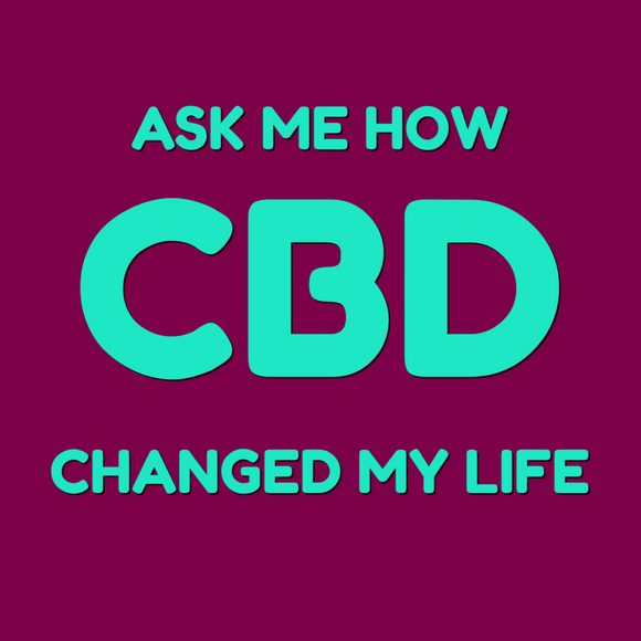 Ask Me How CBD Changed My Life